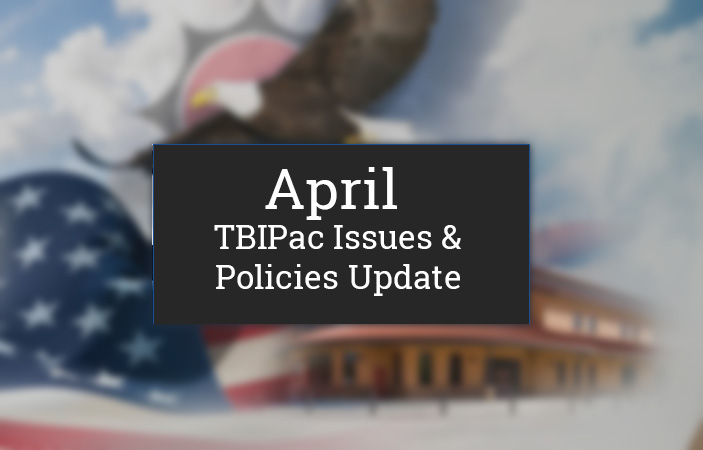 April TBIPac Issues &  Policies Update