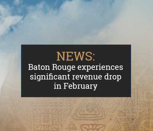 Baton Rouge experiences significant revenue drop in February